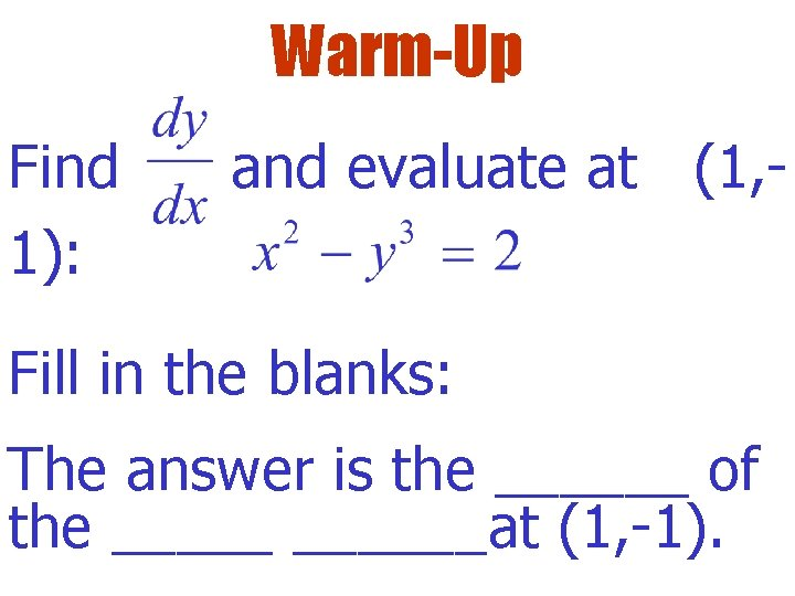 Warm-Up Find 1): and evaluate at (1, - Fill in the blanks: The answer