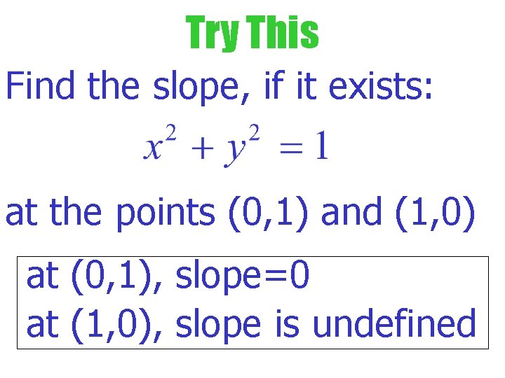 Try This Find the slope, if it exists: at the points (0, 1) and