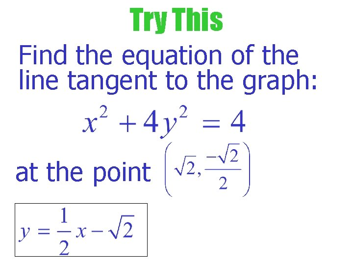 Try This Find the equation of the line tangent to the graph: at the