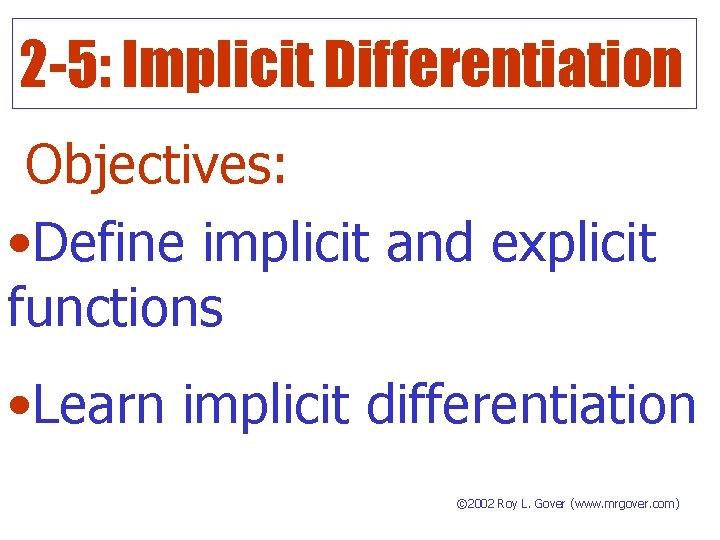 2 -5: Implicit Differentiation Objectives: • Define implicit and explicit functions • Learn implicit