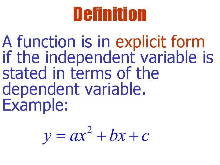Definition A function is in explicit form if the independent variable is stated in