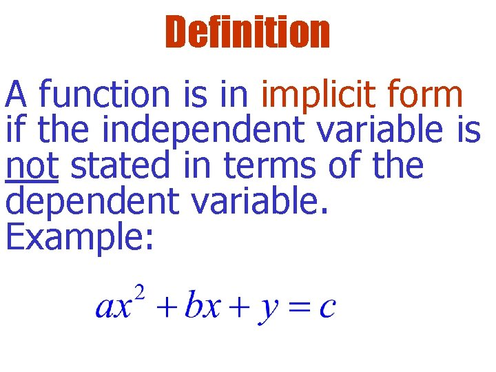 Definition A function is in implicit form if the independent variable is not stated