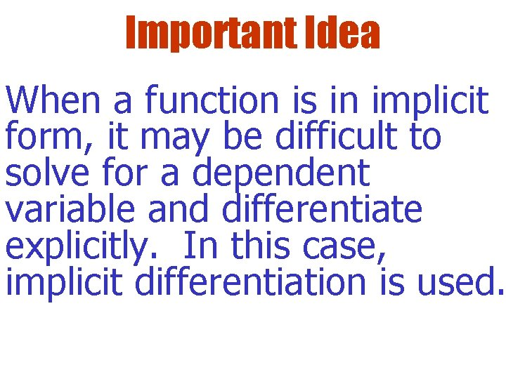 Important Idea When a function is in implicit form, it may be difficult to