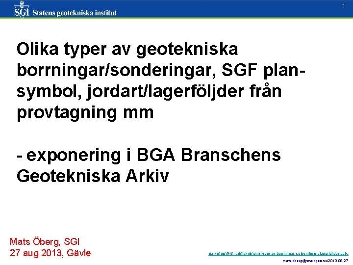 1 Olika typer av geotekniska borrningar/sonderingar, SGF plansymbol, jordart/lagerföljder från provtagning mm 1 -