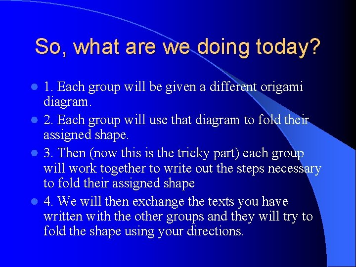 So, what are we doing today? 1. Each group will be given a different