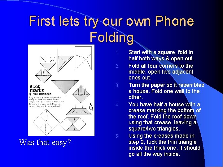 First lets try our own Phone Folding 1. 2. 3. 4. Was that easy?