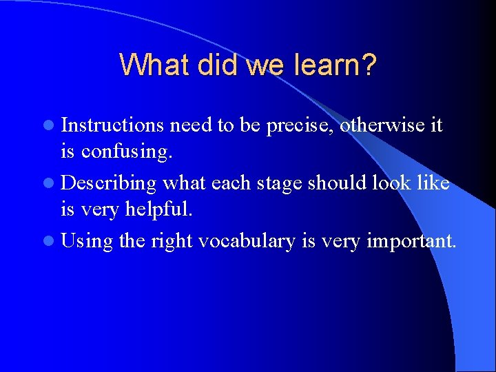 What did we learn? l Instructions need to be precise, otherwise it is confusing.