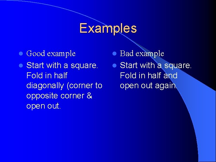 Examples Good example l Start with a square. Fold in half diagonally (corner to
