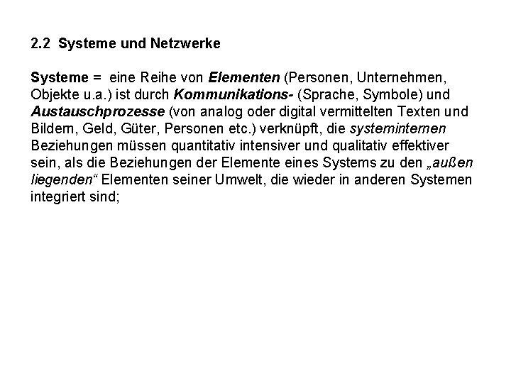 2. 2 Systeme und Netzwerke Systeme = eine Reihe von Elementen (Personen, Unternehmen, Objekte