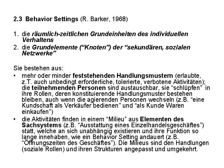 2. 3 Behavior Settings (R. Barker, 1968) 1. die räumlich-zeitlichen Grundeinheiten des individuellen Verhaltens