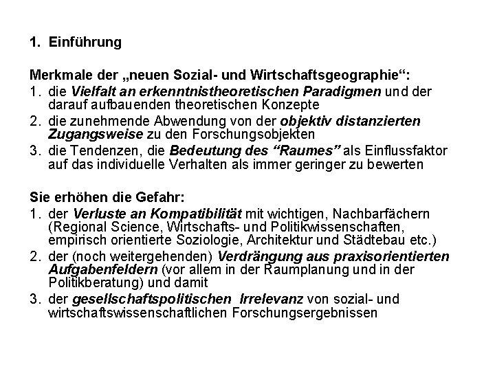 """1. Einführung Merkmale der """"neuen Sozial- und Wirtschaftsgeographie"""": 1. die Vielfalt an erkenntnistheoretischen Paradigmen"""
