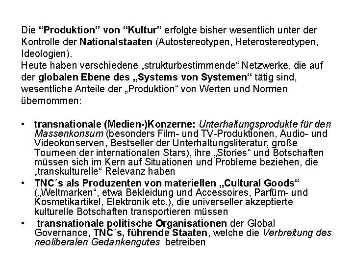 """Die """"Produktion"""" von """"Kultur"""" erfolgte bisher wesentlich unter der Kontrolle der Nationalstaaten (Autostereotypen, Heterostereotypen,"""