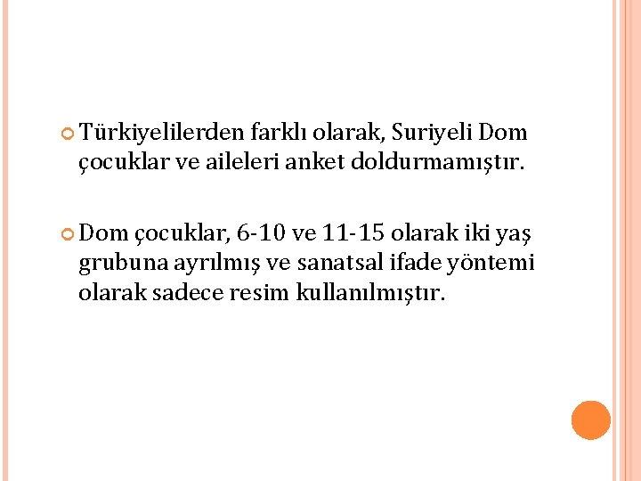 Türkiyelilerden farklı olarak, Suriyeli Dom çocuklar ve aileleri anket doldurmamıştır. Dom çocuklar, 6