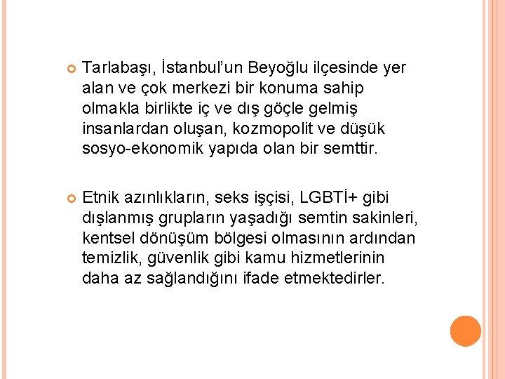 Tarlabaşı, İstanbul'un Beyoğlu ilçesinde yer alan ve çok merkezi bir konuma sahip olmakla