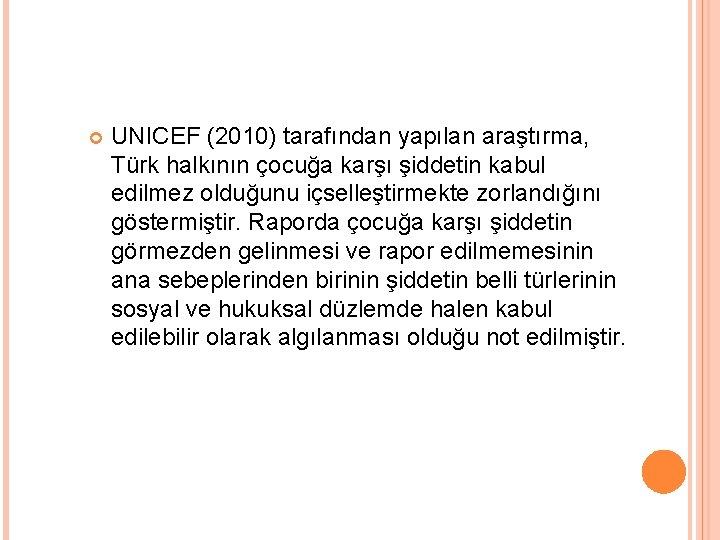 UNICEF (2010) tarafından yapılan araştırma, Türk halkının çocuğa karşı şiddetin kabul edilmez olduğunu