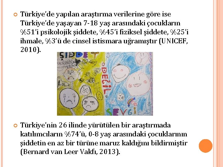 Türkiye'de yapılan araştırma verilerine göre ise Türkiye'de yaşayan 7 -18 yaş arasındaki çocukların