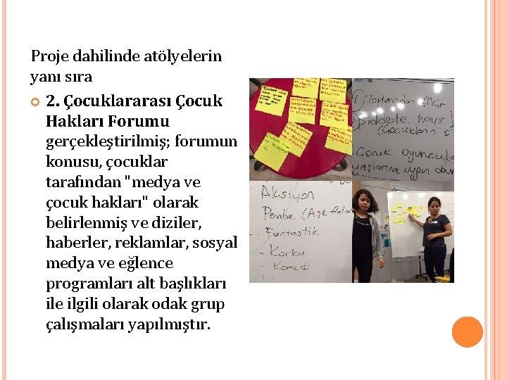 Proje dahilinde atölyelerin yanı sıra 2. Çocuklararası Çocuk Hakları Forumu gerçekleştirilmiş; forumun konusu, çocuklar