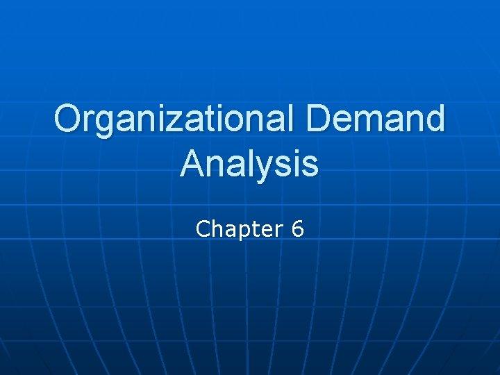 Organizational Demand Analysis Chapter 6