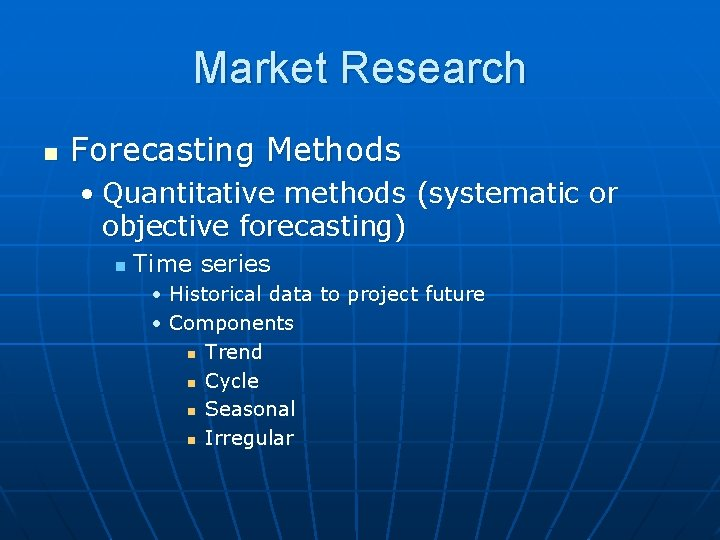 Market Research n Forecasting Methods • Quantitative methods (systematic or objective forecasting) n Time