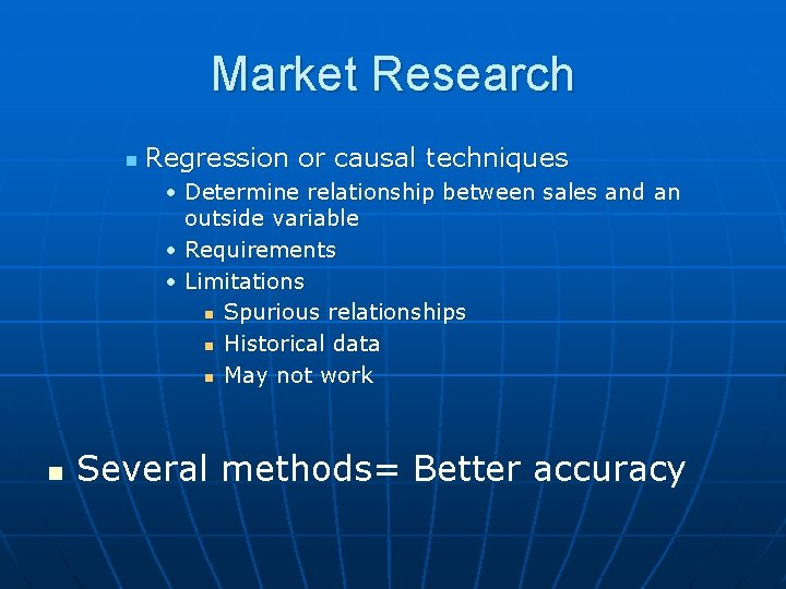 Market Research n Regression or causal techniques • Determine relationship between sales and an