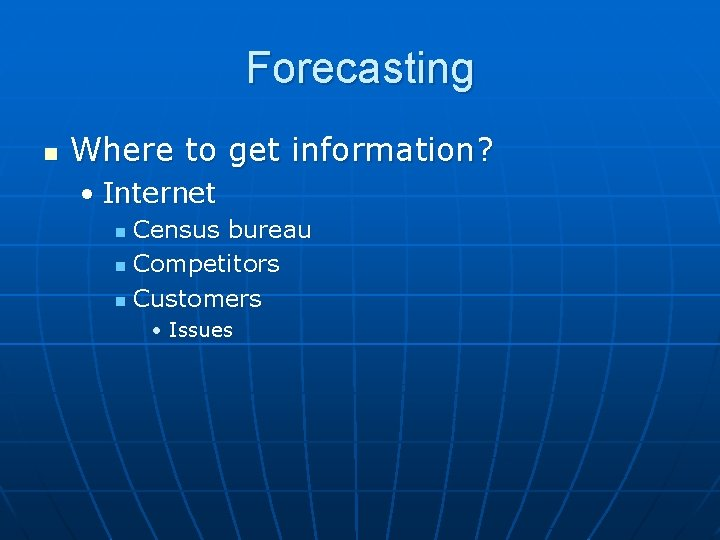 Forecasting n Where to get information? • Internet Census bureau n Competitors n Customers
