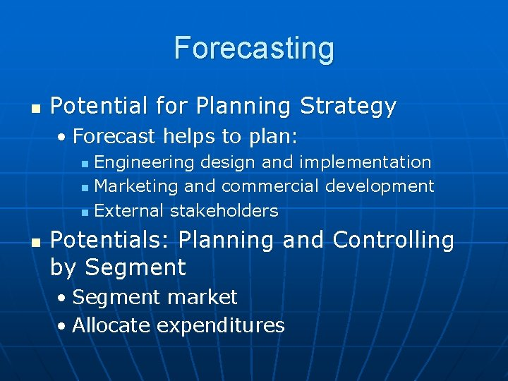 Forecasting n Potential for Planning Strategy • Forecast helps to plan: Engineering design and