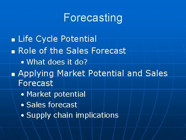 Forecasting n n Life Cycle Potential Role of the Sales Forecast • What does