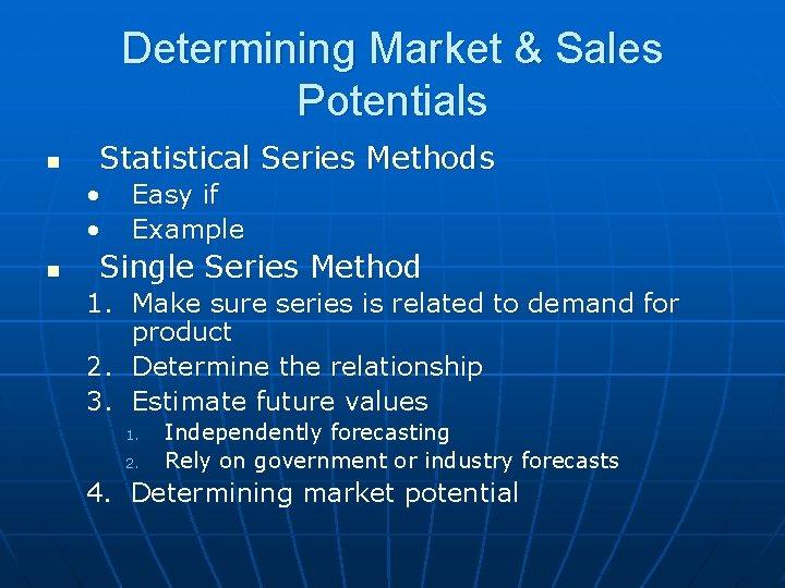 Determining Market & Sales Potentials n Statistical Series Methods • • n Easy if