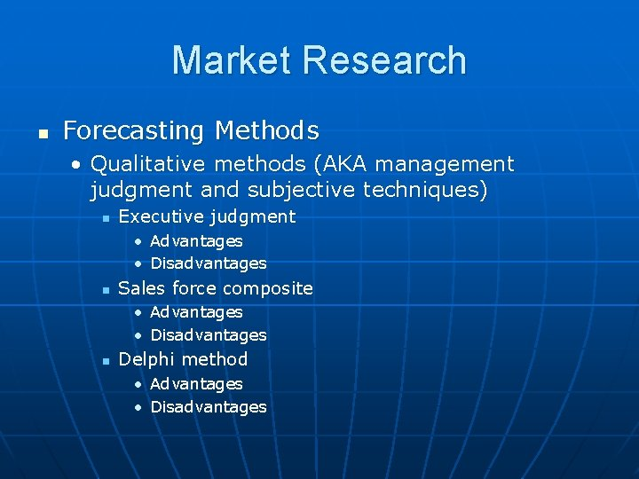 Market Research n Forecasting Methods • Qualitative methods (AKA management judgment and subjective techniques)