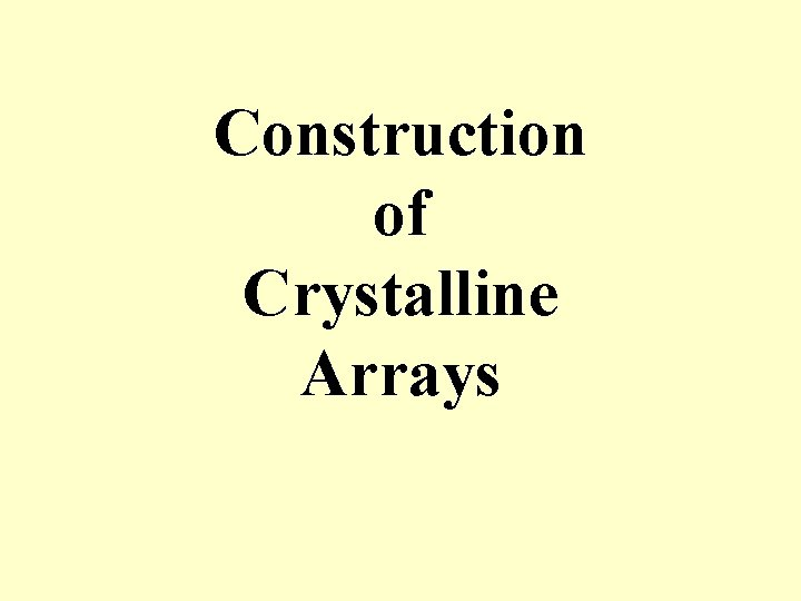 Construction of Crystalline Arrays