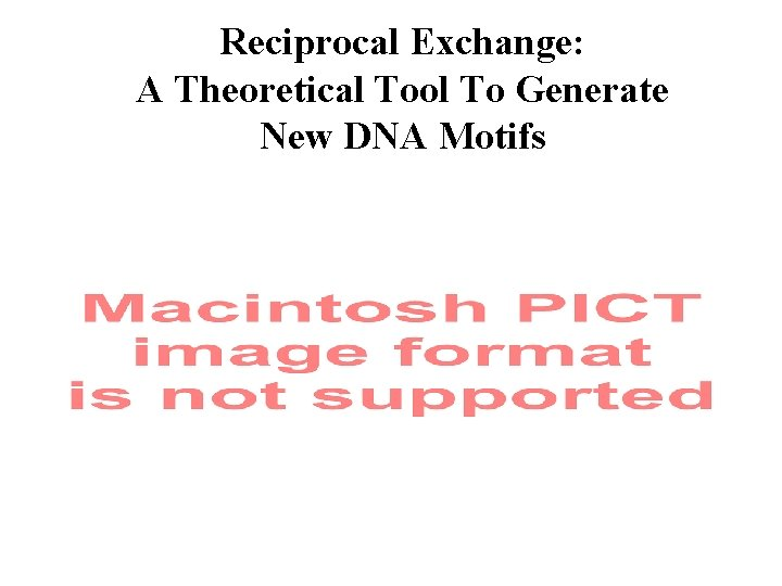 Reciprocal Exchange: A Theoretical Tool To Generate New DNA Motifs