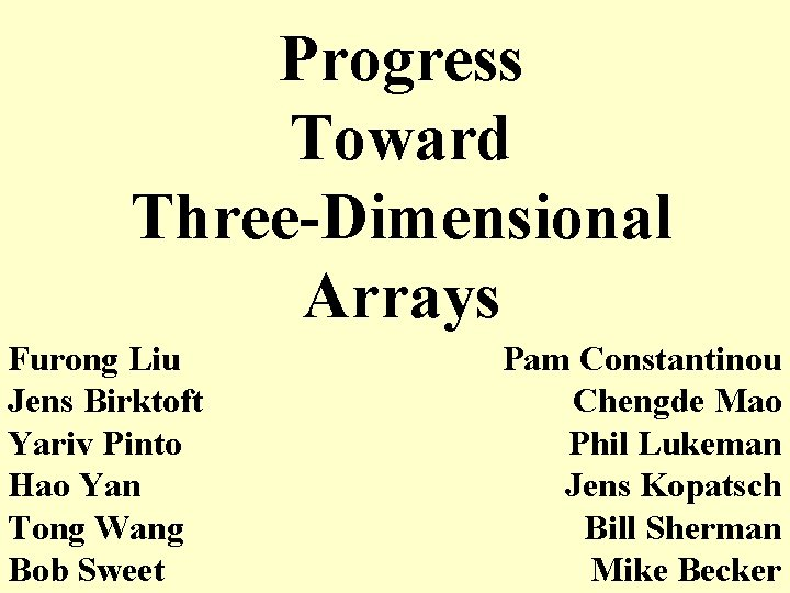 Progress Toward Three-Dimensional Arrays Furong Liu Jens Birktoft Yariv Pinto Hao Yan Tong Wang