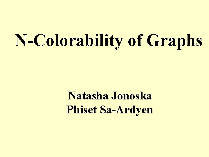 N-Colorability of Graphs Natasha Jonoska Phiset Sa-Ardyen