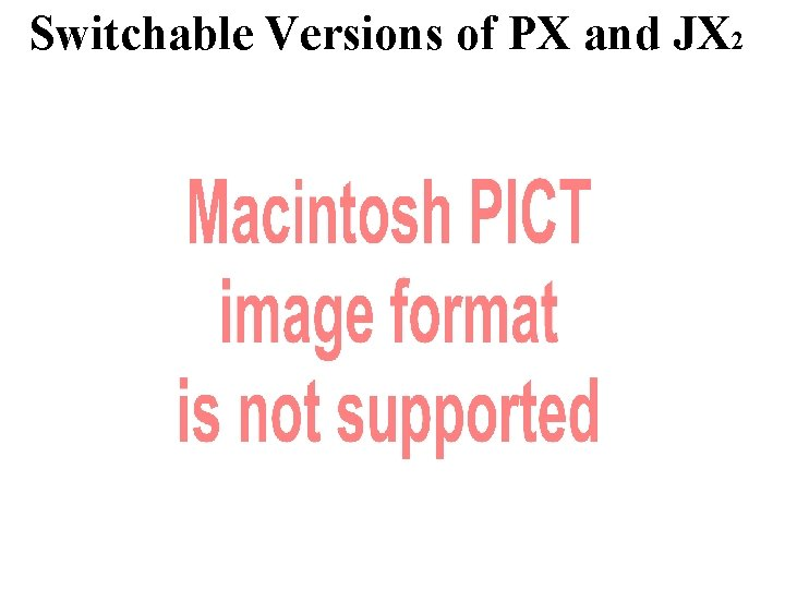 Switchable Versions of PX and JX 2