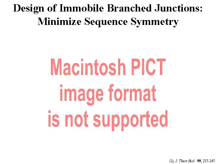 Design of Immobile Branched Junctions: Minimize Sequence Symmetry Seeman, N. C. (1982), J. Theor.
