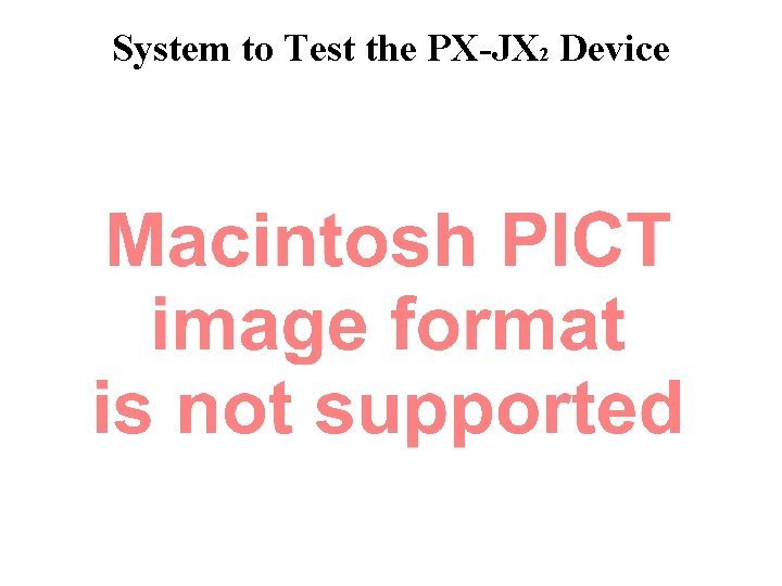 System to Test the PX-JX 2 Device