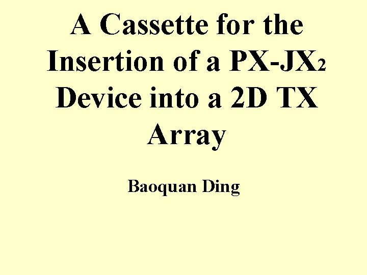 A Cassette for the Insertion of a PX-JX 2 Device into a 2 D