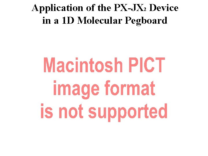 Application of the PX-JX 2 Device in a 1 D Molecular Pegboard