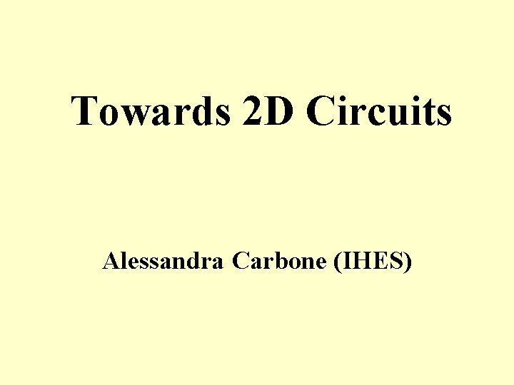 Towards 2 D Circuits Alessandra Carbone (IHES)