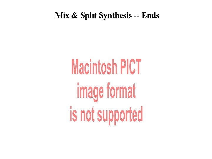 Mix & Split Synthesis -- Ends