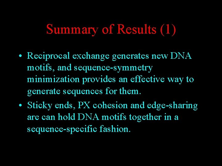 Summary of Results (1) • Reciprocal exchange generates new DNA motifs, and sequence-symmetry minimization