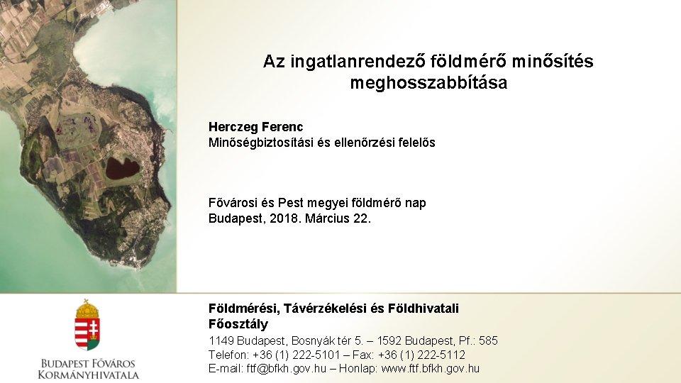 Az ingatlanrendező földmérő minősítés meghosszabbítása Herczeg Ferenc Minőségbiztosítási és ellenőrzési felelős Fővárosi és Pest