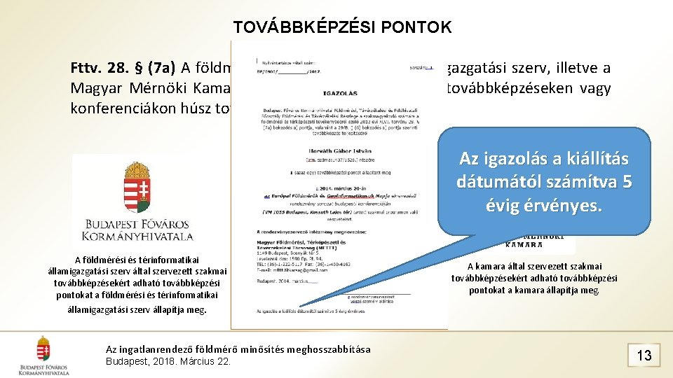 TOVÁBBKÉPZÉSI PONTOK Fttv. 28. § (7 a) A földmérési és térinformatikai államigazgatási szerv, illetve
