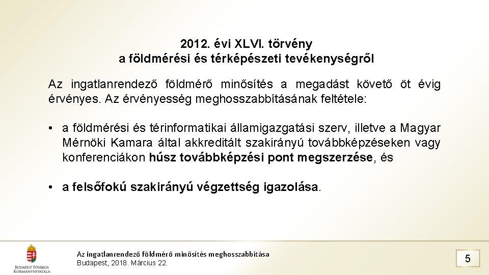 2012. évi XLVI. törvény a földmérési és térképészeti tevékenységről Az ingatlanrendező földmérő minősítés a