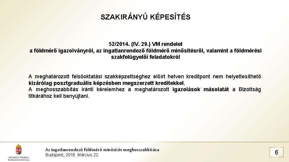 SZAKIRÁNYÚ KÉPESÍTÉS 52/2014. (IV. 29. ) VM rendelet a földmérő igazolványról, az ingatlanrendező földmérő