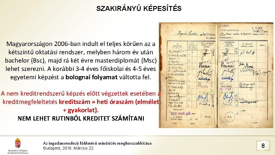 SZAKIRÁNYÚ KÉPESÍTÉS Magyarországon 2006 -ban indult el teljes körűen az a kétszintű oktatási rendszer,