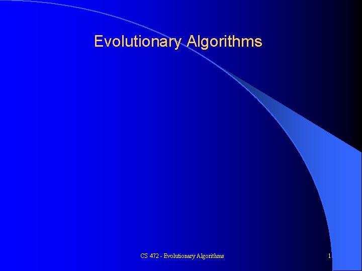 Evolutionary Algorithms CS 472 - Evolutionary Algorithms 1