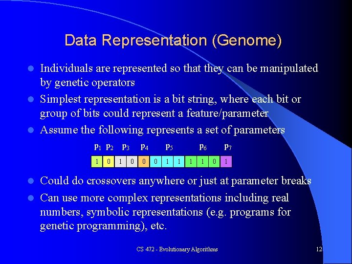 Data Representation (Genome) Individuals are represented so that they can be manipulated by genetic