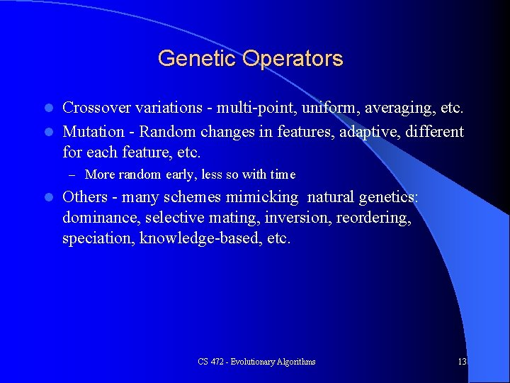 Genetic Operators Crossover variations - multi-point, uniform, averaging, etc. l Mutation - Random changes