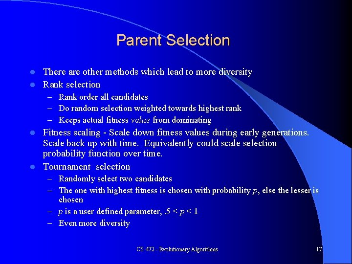 Parent Selection There are other methods which lead to more diversity l Rank selection